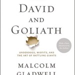 David and Goliath Underdogs, Misfits, and the Art of Battling Giants by Malcolm Gladwell