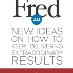 Fred 2.0 New Ideas on How to Keep Delivering Extraordinary Results by Mark Sanborn
