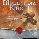 Raising a Modern-Day Knight A Father's Role in Guiding His Son to Authentic Manhood by Robert Lewis