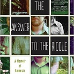 The Answer to the Riddle Is Me A Memoir of Amnesia by David Stuart MacLean