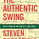 The Authentic Swing Notes from the Writing of a First Novel by Steven Pressfield