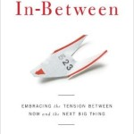 The In-Between Embracing the Tension Between Now and the Next Big Thing by Jeff Goins
