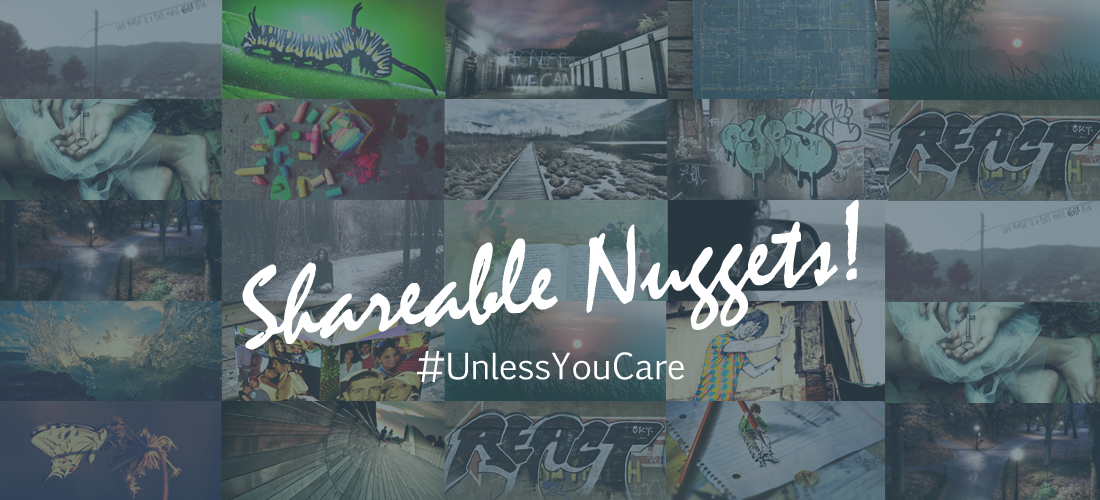 Unless You Care Project Shareable Nuggets - By Eric Ungs